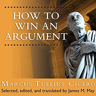 How to Win an Argument     An Ancient Guide to the Art of Persuasion              Written by:                                                                                                                                 Marcus Tullius Cicero,                                                                                        James May                               Narrated by:                                                                                                                                 Simon Vance                      Length: 3 hrs and 3 mins     1 rating     Overall 3.0