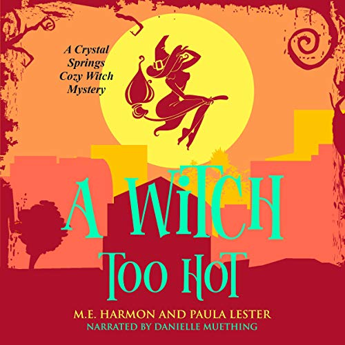 A Witch Too Hot Audiobook By Paula Lester, M.E. Harmon cover art