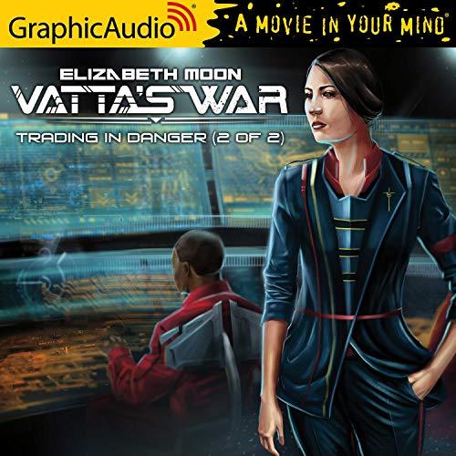 Trading in Danger (2 of 2) [Dramatized Adaptation]: Vatta's War, Book 1, Part 2