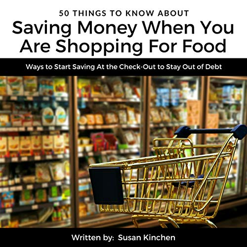 50 Things to Know About Saving Money When You Are Shopping for Food     Ways to Start Saving at the Check-Out to Stay out of Debt              By:                                                                                                                                 Susan Kinchen,                                                                                        50 Things to Know                               Narrated by:                                                                                                                                 Daniel Williams                      Length: 29 mins     Not rated yet     Overall 0.0