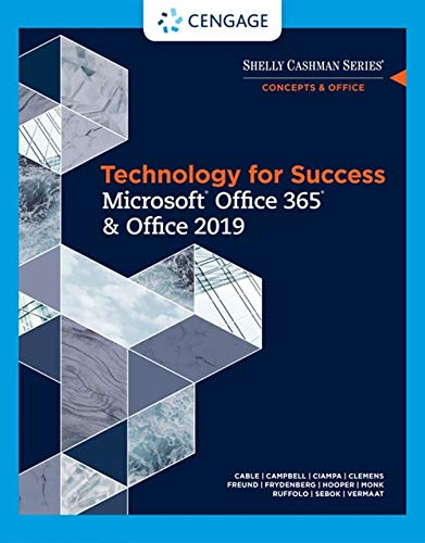 Compare Textbook Prices for Technology for Success and Shelly Cashman Series MicrosoftOffice 365 & Office 2019 MindTap Course List 1 Edition ISBN 9780357026380 by Cable, Sandra,Campbell, Jennifer T.,Ciampa, Mark,Clemens, Barbara,Freund, Steven M.