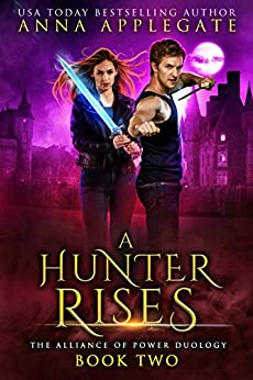 A Hunter Rises (The Alliance of Power Duology, Book 2) by [Anna Applegate]