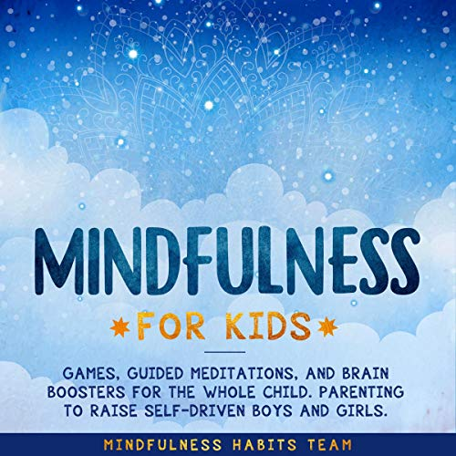 Mindfulness for Kids: Games, Guided Meditations, and Brain Boosters for the Whole Child audiobook cover art