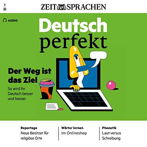 Deutsch perfekt Audio 01/2021: Deutsch lernen Audio - Der Weg ist das Ziel