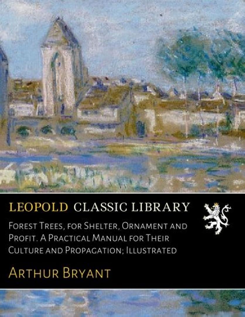 決済簡単に大学院Forest Trees, for Shelter, Ornament and Profit. A Practical Manual for Their Culture and Propagation; Illustrated