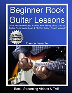 Beginner Rock Guitar Lessons: Guitar Instruction Guide to Learn How to Play Licks, Chords, Scales, Techniques, Lead & Rhyt...