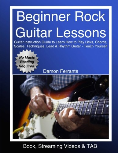 Beginner Rock Guitar Lessons: Guitar Instruction Guide to Learn How to Play Licks, Chords, Scales, Techniques, Lead & Rhythm Guitar, Basic Music ... Work with an Instructor (Book, Videos & TAB)