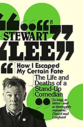 How I Escaped My Certain Fate: The Life and Deaths of a Stand-Up Comedian by Stewart Lee(2011-08-01)