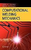 Computational Welding Mechanics - John A. Goldak