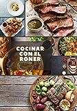 Cocinar con el Roner: Aprender A cocinar conLa técnica de cocción ABaja temperatura.Recetas sencillas YDeliciosas para...