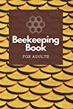 Beekeeping Book For Adults: Bee Farming Tracker, Beekeepers Book - Manage Your Hives