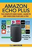 Amazon Echo Plus - The Complete User Guide: Alexa Skills & Smart Home Tips Included (Alexa & Amazon Echo Plus Setup)