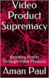 Video Product Supremacy: Boosting Profits Through Video Products (English Edition)