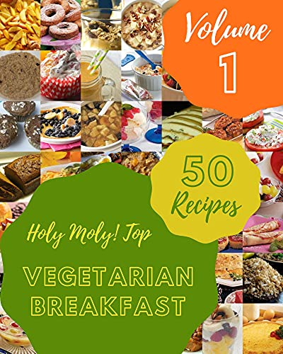Holy Moly! Top 50 Vegetarian Breakfast Recipes Volume 1: Cook it Yourself with Vegetarian Breakfast Cookbook! (English Edition)