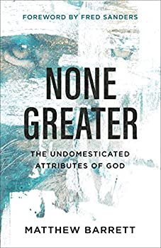 None Greater  The Undomesticated Attributes of God