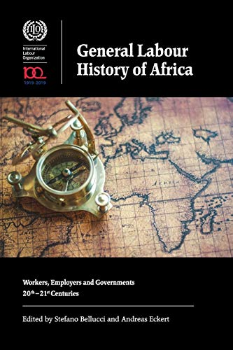 Bellucci, S: General Labour History of Africa - Workers, Emp: Workers, Employers and Governments, 20th-21st Centuries