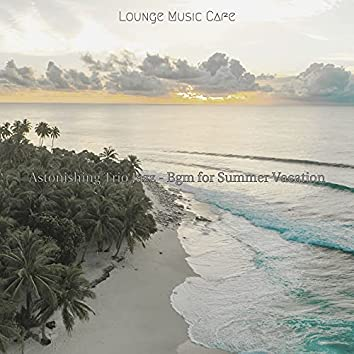 Astonishing Trio Jazz - Bgm for Summer Vacation