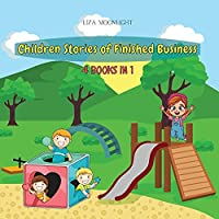 Children Stories of Finished Business: 4 Books in 1