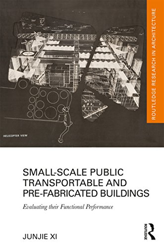 Small-Scale Public Transportable and Pre-Fabricated Buildings: Evaluating their Functional Performance (Routledge Research in Architecture) (English Edition)