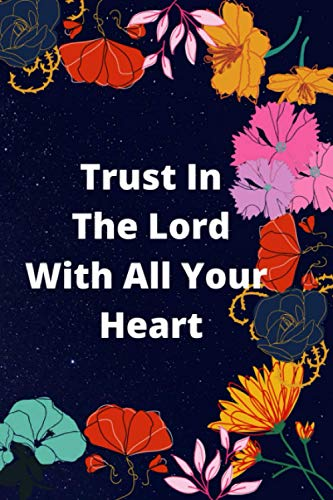 TRUST IN THE LORD WITH ALL YOUR HEART: BIBLE STUDY JOURNAL, A SIMPLE GUIDE WITH PROMPTS FOR JOURNALING SCRIPTURE