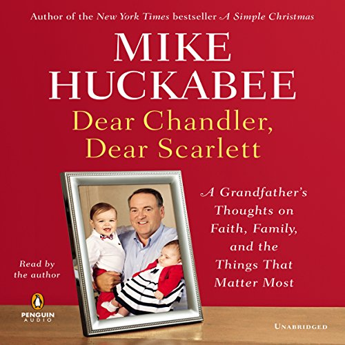 Dear Chandler, Dear Scarlett Audiobook By Mike Huckabee cover art
