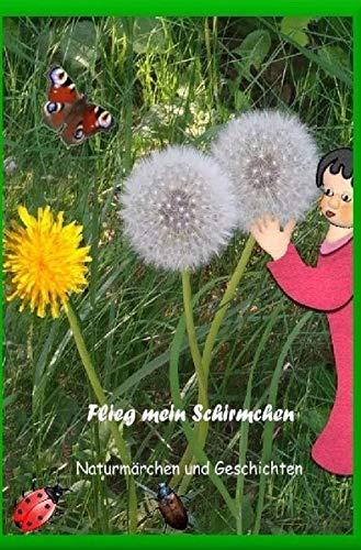 Flieg mein Schirmchen: Naturmärchen und Geschichten