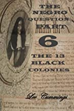 The Negro Question Part 6 The 13 Black Colonies