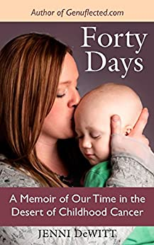 Forty Days: A Memoir of Our Time in the Desert of Childhood Cancer by [Jenni DeWitt, Alison Kern, Tami Heitland]