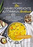Das nährstoffdichte Autoimmun-Kochbuch: 125 heilende Paleo-Rezepte bei Hashimoto, M. Crohn, Rheuma und weiteren Autoimmun-Erkrankungen