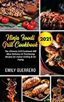 Ninja Foodi Grill Cookbook 2021: The Ultimate Grill Cookbook 600, The Most Delicious & TimeSaving Recipes for Indoor Grilling & Air Frying