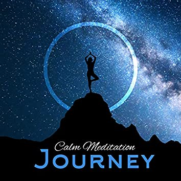 Calm Meditation Journey: 15 New Age Music Background for Yoga Practise & Deep Meditation, Spiritual Healing, Peaceful Sounds, Body & Mind Ideal Harmony