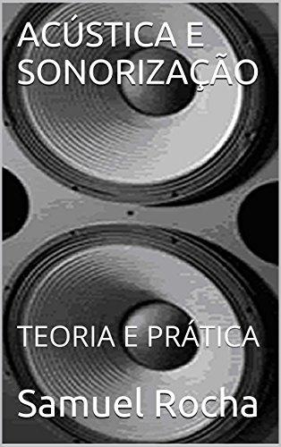 ACÚSTICA E SONORIZAÇÃO: TEORIA E PRÁTICA (Portuguese Edition)