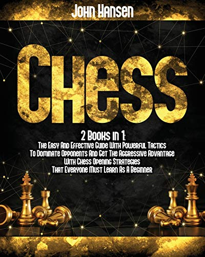 Compare Textbook Prices for Chess: 2 books in 1: The Easy And Effective Guide With Powerful Tactics To Dominate Opponents And Get The Aggressive Advantage With Chess Opening Strategies That Everyone Must Learn As A Beginner  ISBN 9798712786756 by Hansen, John