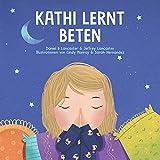 Kathi lernt beten: Ein Kinderbuch über Jesus und das Gebet (Powerful Kids in the War Room)