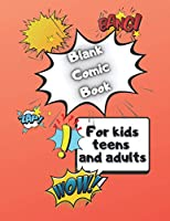 Blank Comic Book: For Kids, Teens and Adults. You Can Use Your Imagination and Create Your own Adventure