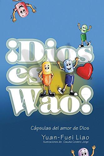 Dios Es Wao Cápsulas Del Amor De Dios Spanish Edition Kindle Edition By Liao Yuan Fuei Cordero Jorge Claudia Religion Spirituality Kindle Ebooks