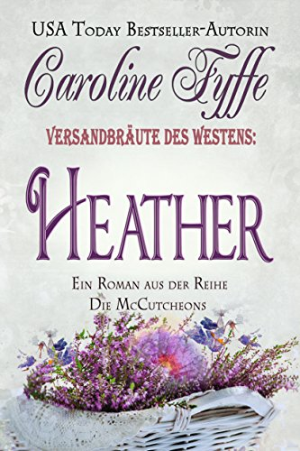 Versandbräute des Westens:Heather (Die McCutcheons, Buch 4) (German Edition) (McCutcheon Family)