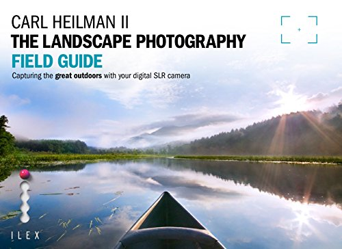 The Landscape Photographer's Field Guide: Capturing the Great Outdoors with...