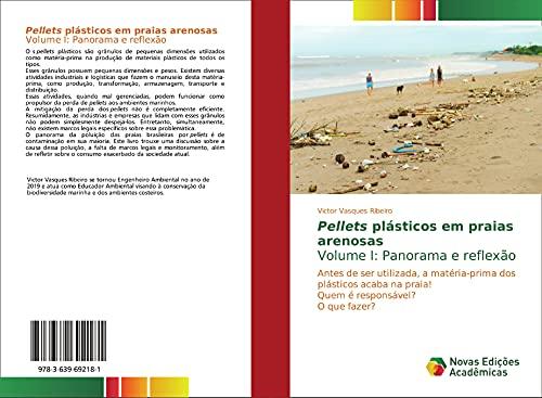 Pellets plásticos em praias arenosasVolume I: Panorama e reflexão: Antes de ser utilizada, a matéria-prima dos plásticos acaba na praia! Quem é responsável? O que fazer?