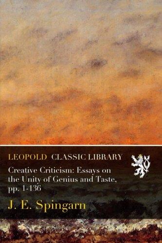Creative Criticism: Essays on the Unity of Genius and Taste, pp. 1-136