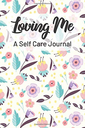 Loving Me A Self Care Journal: Self-Love Progress Tracker, Notebook For Recording Relaxing Rituals And Pamper Sessions