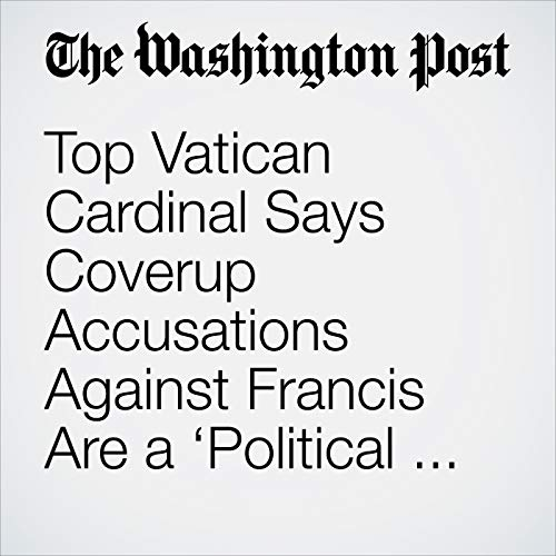 Top Vatican Cardinal Says Coverup Accusations Against Francis Are a 'Political Plot' audiobook cover art