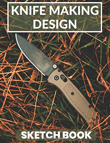Knife Making Design Sketch Book: Knives Projects Notebook - Gift for Knifemaker, Bladesmith or Knives Enthusiast