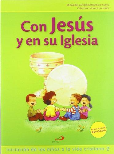 Con Jesús y en su iglesia (Libro del niño) Iniciación de los niños a la vida cristiana 2: material complementario al nuevo Catecismo Jesús es el Señor (Nuevo Proyecto Galilea 2000)