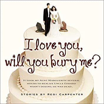 I Love You, Will You Bury Me?