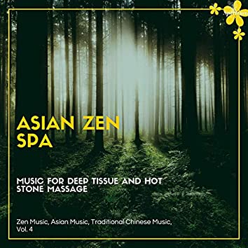 Asian Zen Spa (Music For Deep Tissue And Hot Stone Massage) (Zen Music, Asian Music, Traditional Chinese Music, Vol. 4)