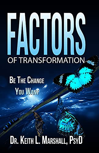 Compare Textbook Prices for Factor of Transformation: Be The Change You Want  ISBN 9798581454213 by Marshall PsyD, Dr. Keith L.