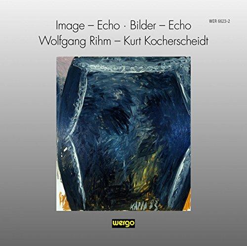 Rihm/Kocherscheidt : Image, Echo - Bilder, Echo