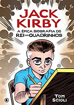 Jack Kirby: A Épica Biografía do Rei dos Quadrinhos por [Tom Scioli]