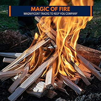 Magic of Fire - Magnificent Tracks to Keep You Company